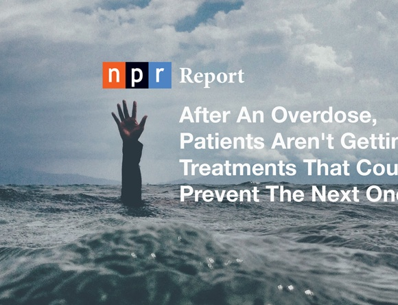 NPR Report: After An Overdose, Patients Aren't Getting Treatments That Could Prevent The Next One